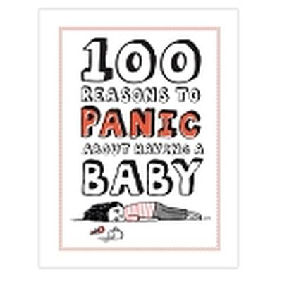 Click to get 100 Reasons to Panic About Having a Baby Book