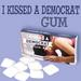 I Kissed a Democrat Gum